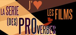 j'aime les films la série PROverbes